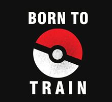 BORN TO TRAIN POKEMON Unisex T-Shirt