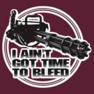 I ain't got time to bleed - Movie quote by buud