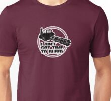 I ain't got time to bleed - Movie quote Unisex T-Shirt
