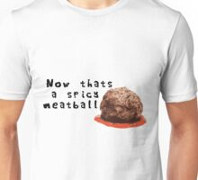 Now thats a spicy meatball Unisex T-Shirt