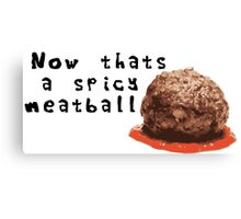 Now thats a spicy meatball Canvas Print