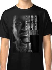 'SURPRISE, SURPRISE MOTHERFUCKER. THE KING IS BACK' Conor McGregor Classic T-Shirt