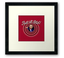 That's all Bitch! - Breaking Bad Framed Print