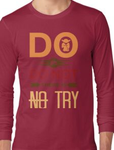 Do Or Don't There Is No Try Long Sleeve T-Shirt