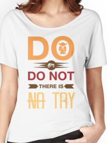 Do Or Don't There Is No Try Women's Relaxed Fit T-Shirt
