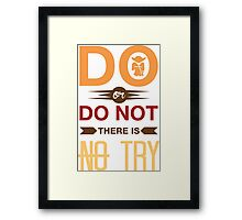 Do Or Don't There Is No Try Framed Print