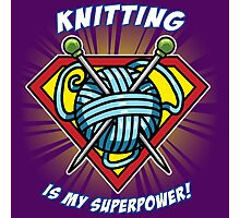 KNITTING IS MY SUPERPOWER! Photographic Print