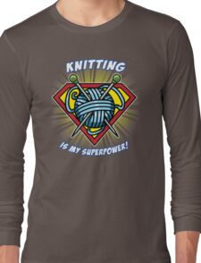 KNITTING IS MY SUPERPOWER! Long Sleeve T-Shirt