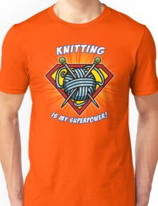 KNITTING IS MY SUPERPOWER! Unisex T-Shirt