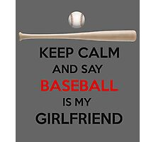 Baseball is my girlfriend Photographic Print