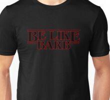 Be Like Barb - Stranger Things Unisex T-Shirt