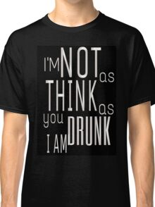 A Good Time Drunk Classic T-Shirt