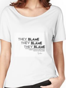 there is none in the world who is not blamed - buddha Women's Relaxed Fit T-Shirt
