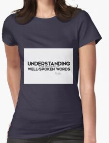 understanding is the heartwood of well-spoken words - buddha Womens Fitted T-Shirt