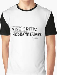 find a wise critic to point out your faults, follow him - buddha Graphic T-Shirt