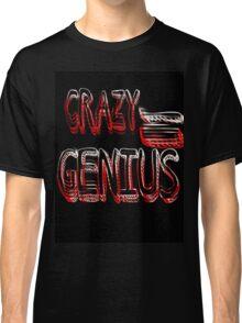 Crazy Genius Classic T-Shirt