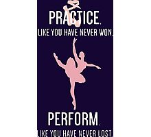 Practice like you have never won perform like you have never lost Photographic Print