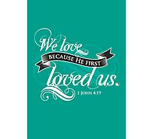 He first loved us  Photographic Print