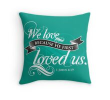 He first loved us  Throw Pillow
