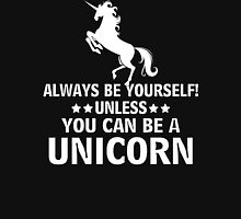 Always be yourself! unless you can be a Uicorn Unisex T-Shirt