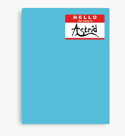 HELLO my name is: ASTRID Canvas Print