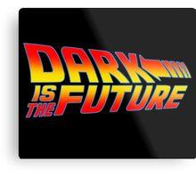 Dark is the Future Metal Print