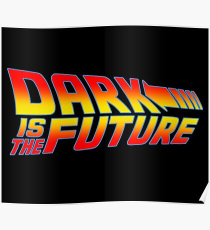 Dark is the Future Poster