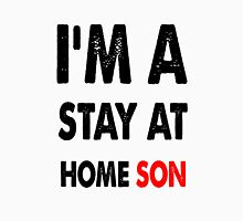 I am a stay at home son Unisex T-Shirt