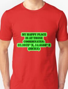 My Happy Place Is At These Coordinates: Sicily Unisex T-Shirt