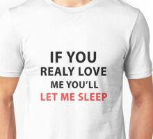 Let me sleep, if you love me Unisex T-Shirt