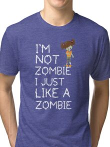 I am not a zombie Just like zombies Tri-blend T-Shirt