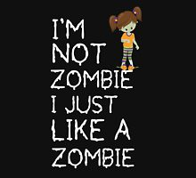 I am not a zombie Just like zombies Unisex T-Shirt