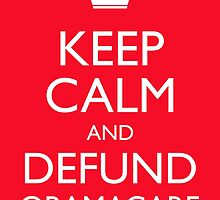 Keep Calm And Defund Obamacare by morningdance