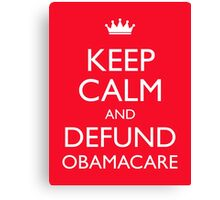 Keep Calm And Defund Obamacare Canvas Print