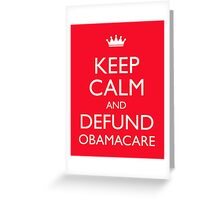 Keep Calm And Defund Obamacare Greeting Card