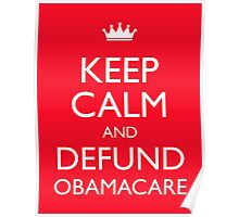 Keep Calm And Defund Obamacare Poster