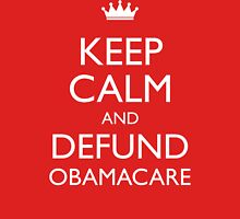 Keep Calm And Defund Obamacare Unisex T-Shirt