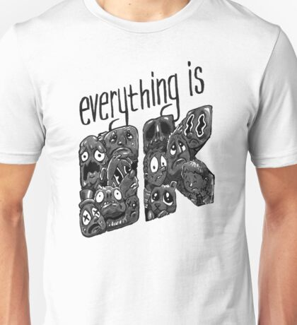Everything is OK! Unisex T-Shirt