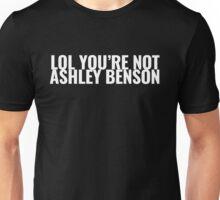 LOL YOU'RE NOT ASHLEY BENSON Unisex T-Shirt