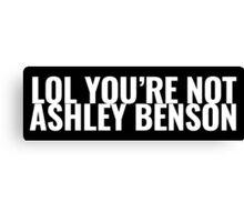 LOL YOU'RE NOT ASHLEY BENSON Canvas Print