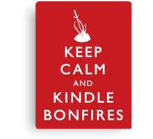 Keep Calm and Kindle Bonfires Canvas Print