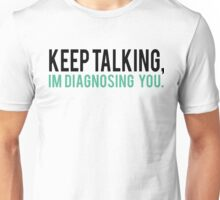 Keep Talking, I'm Diagnosing you Psychology Humor Unisex T-Shirt
