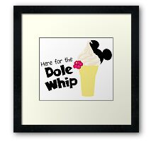 Here for the Dole Whip Framed Print