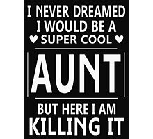 I Never Dreamed I Would Be A Super Cool Aunt T-Shirt Photographic Print