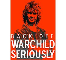 Back Off Warchild - Seriously Photographic Print