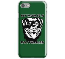 My Mom is A Rottweiler iPhone Case/Skin