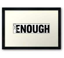 Fucking Enough Funny Unisex Protest T-Shirts and Gifts Framed Print