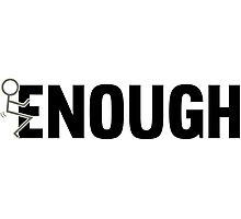 Fucking Enough Funny Unisex Protest T-Shirts and Gifts Photographic Print
