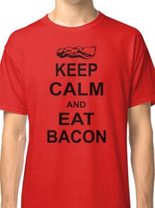Keep Calm and Eat Bacon Funny Parody Meat Food Pig Hog Breakfast Classic T-Shirt