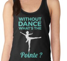 Without dance what is the Pointe Women's Tank Top